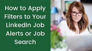 How to Apply Filters to Your LinkedIn Job Alerts or Job Search