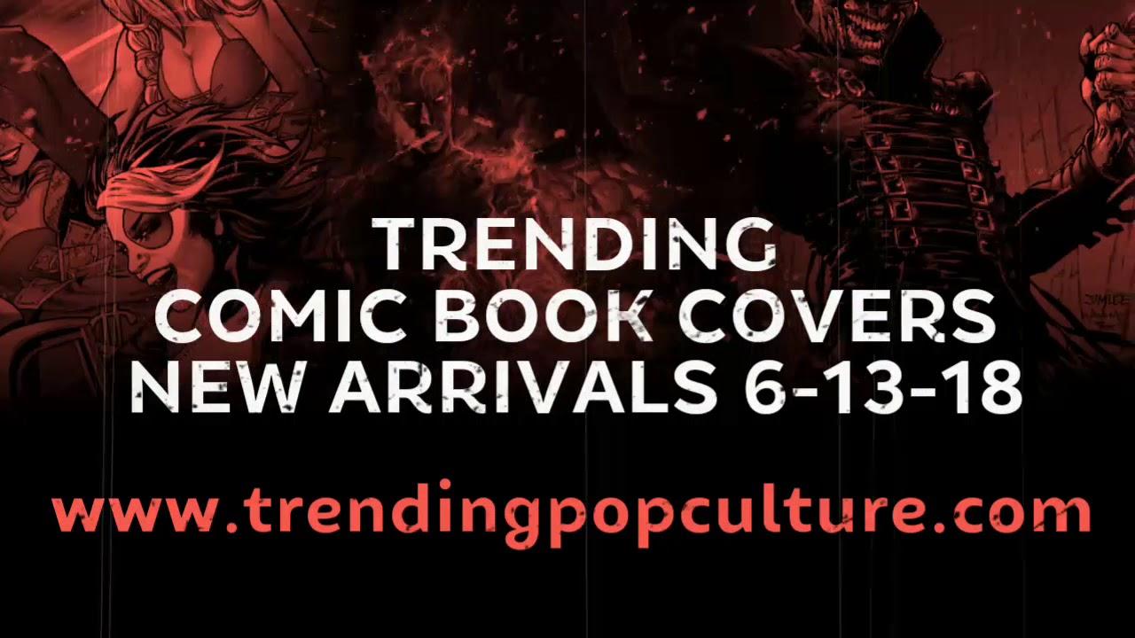 Trending Comic Book Covers New Comics 6-13-18