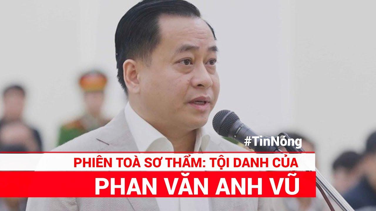 Phan Văn Anh Vũ bị tuyên phạt những tội danh gì trong phiên tòa sơ thẩm?