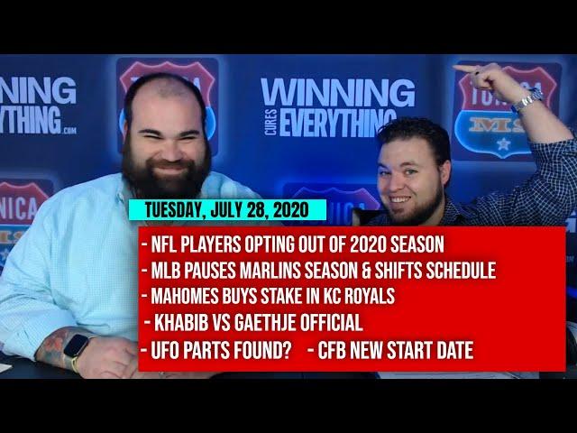 7/28 NFL opt outs, MLB pauses Marlins, Mahomes Royals, Khabib vs Gaethje, UFOs, CFB start