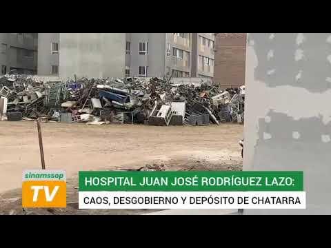 Hospital Juan José Rodriguez Lazo: caos, desgobierno y depósito de chatarra