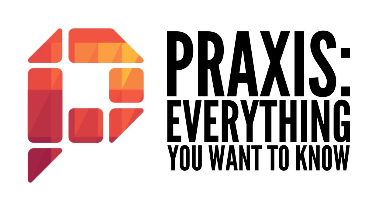 Praxis: Everything You Want To Know