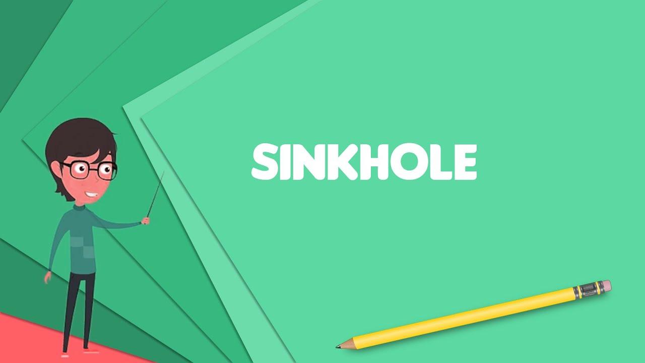 What Is Sinkhole Explain Sinkhole Define Sinkhole Meaning Of Sinkhole