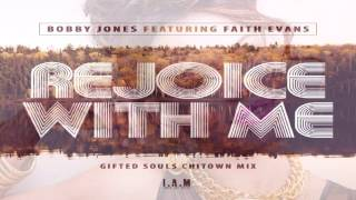 "Bobby Jones Feat Faith Evans  -   ""Rejoice With Me""  (Gifted Souls Chitown Mix)"