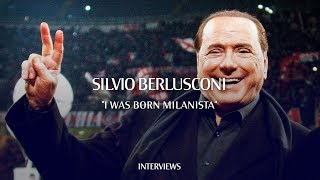 "Interview | Silvio Berlusconi: ""I was born Milanista"""
