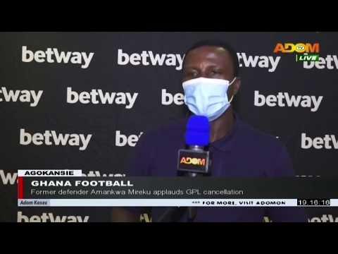 Ghana Football: Former defender Amankwa Mireku applauds GPL cancellation - Adom TV News (6-7-20)