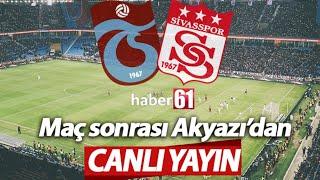 Trabzonspor - Sivasspor / Maç sonrası Akyazı