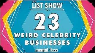 23 Weird Celebrity Businesses - mental_floss on YouTube - List Show (311)