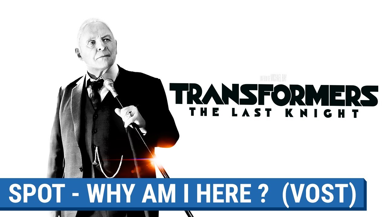 TRANSFORMERS : THE LAST KNIGHT - WHY AM I HERE (VOST) [actuellement au cinéma]