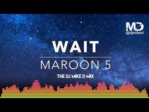 "Maroon 5 ""Wait"" The Dj Mike D Mix"