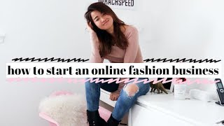 How to Start an Online Fashion Business! | My Best Tips