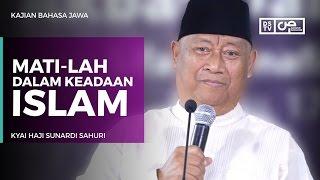 Kajian Bahasa Jawa : Mati-lah Dalam Keadaan Islam - Kyai Haji Sunardi Sahuri