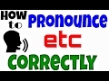 How to Pronounce etc Correctly