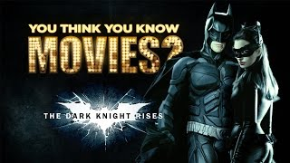 The Dark Knight Rises - You Think You Know Movies?