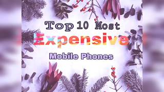 Most 10 Expensive Mobile Phones in the World