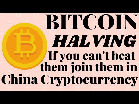 Bitcoin Halving If You Can't Beat Them Join Them In China Cryptocurrency
