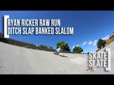 Ryan Ricker Raw Run - Ditch Slap Banked Slalom - Skate[Slate].TV