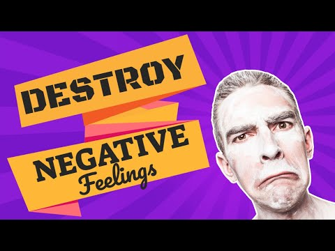 How to Destroy Bad Emotions... Without Them Ever Coming Back!!