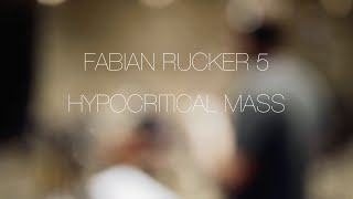 Fabian Rucker 5 - HYPOCRITICAL MASS