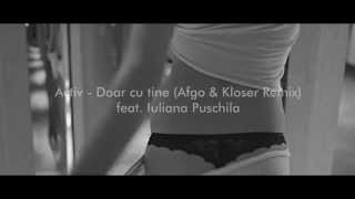 Activ - Doar cu tine (Afgo &amp Kloser Remix) ft. Iuliana Puschila