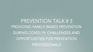 TALK # 3 -  PROVIDING FAMILY-BASED PREVENTION DURING COVID-19