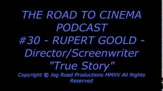 RUPERT GOOLD - Director/Screenwriter - TRUE STORY - THE ROAD TO CINEMA PODCAST