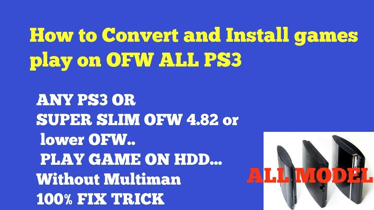 How to Convert Game And Install PS3 Game on ALL OFW ps3 model