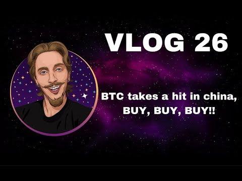 VLOG 26: BTC takes a hit in china, BUY, BUY, BUY!!