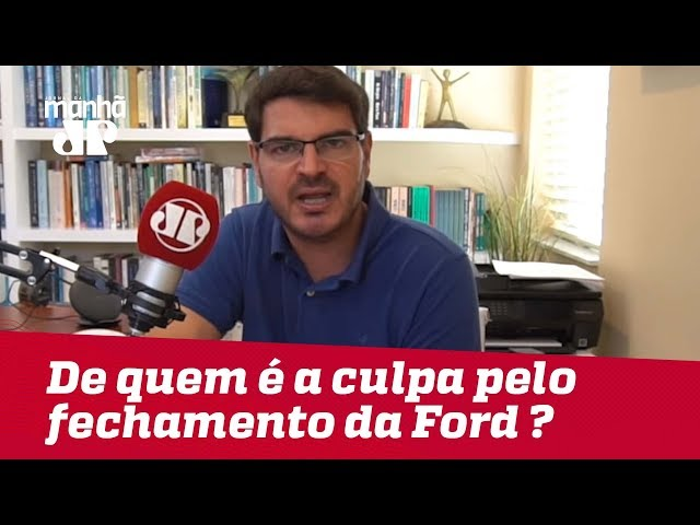 De quem é a culpa pelo fechamento da Ford ? | #RodrigoConstantino