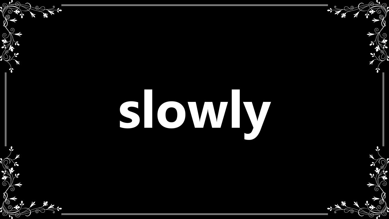 Slowly - Meaning and How To Pronounce