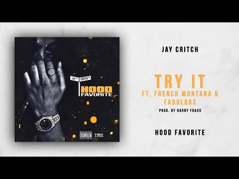 Jay Critch - Try It Ft. French Montana & Fabolous (Hood Favorite)