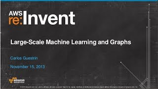 GraphLab: Large-Scale Machine Learning on Graphs (BDT204) | AWS re:Invent 2013