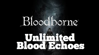 BloodBorne - Unlimited Blood Echoes Farming Guide For Beginners