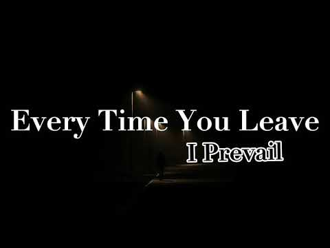 Every Time You Leave - I Prevail (Lyrics)