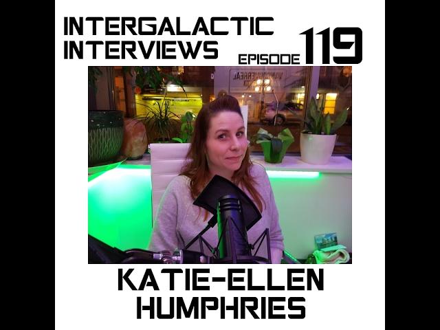 Intergalactic Interviews - Ep. 119 - Katie-Ellen Humphries
