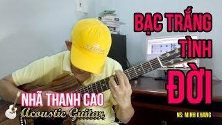 BẠC TRẮNG TÌNH ĐỜI (Guitar REMIX) ♥ NHÃ THANH CAO