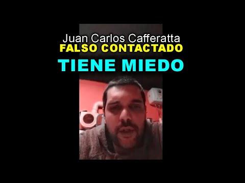 Juan Carlos Cafferatta - FALSO CONTACTADO - TIENE MIEDO