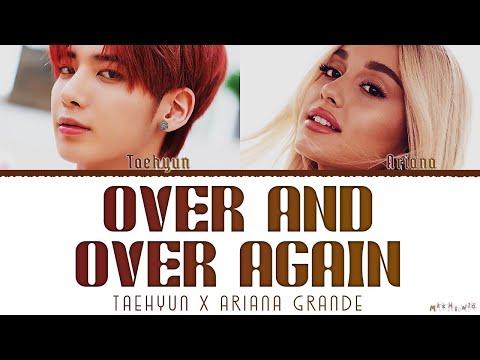 Taehyun X Ariana Grande 'Over And Over Again' Mashup Lyrics