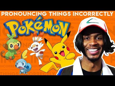 Pronouncing Things Incorrectly: Pokémon Edition  
