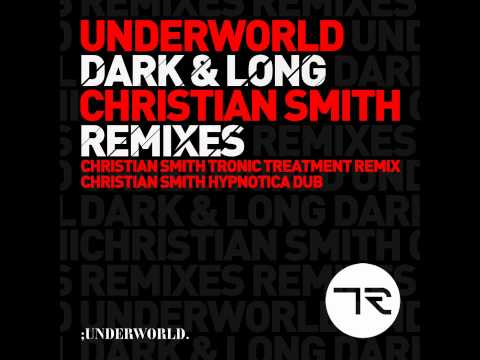 Underworld - Dark And Long (Christian Smith Tronic Treatment Remix)