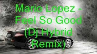 Gambar cover Mario Lopez - Feel So Good (Dj Hybrid Remix)