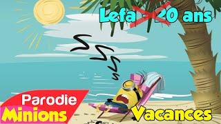 (Parodie Minions) Vacances (de Lefa - 20 ans)