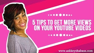 5 Tips To Get More Views On Your YouTube Videos