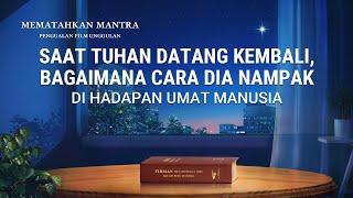 MEMATAHKAN MANTRA(2)Saat Tuhan Datang Kembali, Bagaimana Cara Dia Nampak di hadapan Umat Manusia