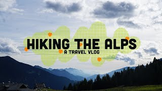 Hiking The Alps (A Travel Vlog)