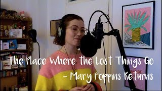 Elissa Churchill || Mary Poppins Returns || The Place Where the Lost Things Go ||