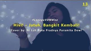 Jatuh, Bangkit Kembali! - Hivi! (Cover by Ni Luh Putu Pradnya Paramita Dewi) #LocaguVDMBisa