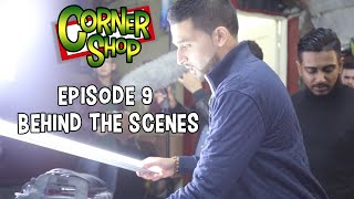CORNER SHOP | EPISODE 9 [Behind The Scenes Part 2]