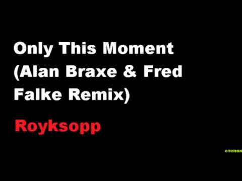 Only This Moment (Alan Braxe & Fred Falke Remix)