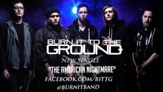 BURN IT TO THE GROUND - THE AMERICAN NIGHTMARE
